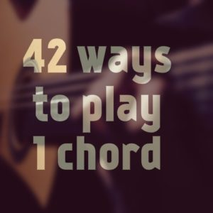 42 Unique Ways To Play 1 Chord